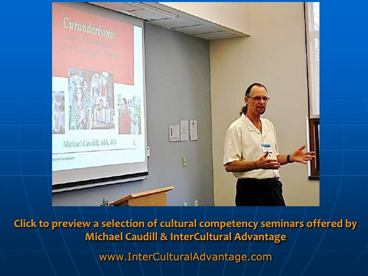 Click to preview a selection of cultural competency seminars offered by               Michael Caudill & InterCultural Adva...