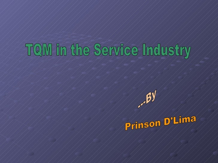 TQM in the Service Industry Prinson D'Lima ---By