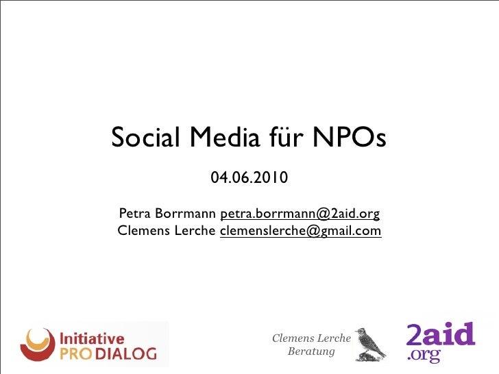 Social Media für NPOs              04.06.2010  Petra Borrmann petra.borrmann@2aid.org Clemens Lerche clemenslerche@gmail.c...