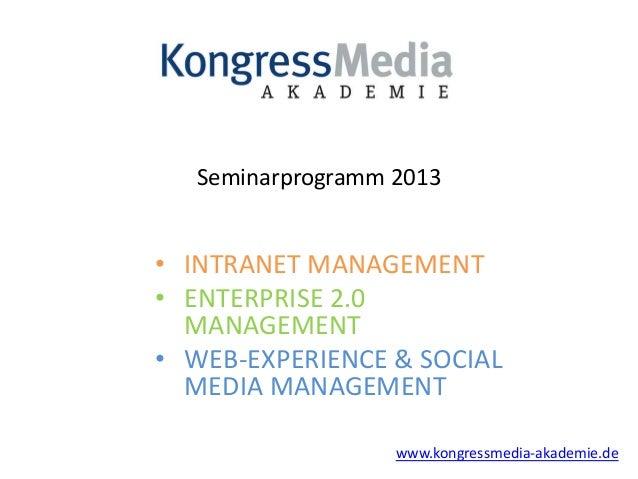 Seminarprogramm 2013• INTRANET MANAGEMENT• ENTERPRISE 2.0  MANAGEMENT• WEB-EXPERIENCE & SOCIAL  MEDIA MANAGEMENT          ...