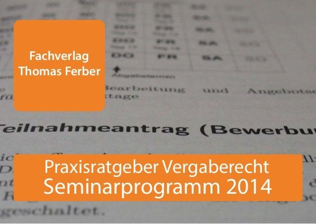 Fachverlag Thomas Ferber Seminarprogramm 2014 Praxisratgeber Vergaberecht