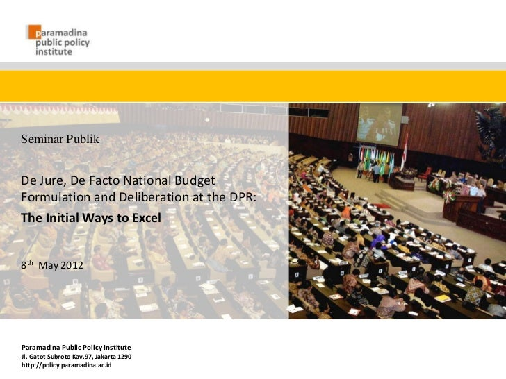 Seminar PublikDe Jure, De Facto National BudgetFormulation and Deliberation at the DPR:The Initial Ways to Excel8th May 20...