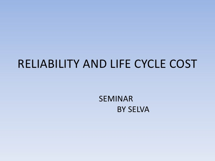 RELIABILITY AND LIFE CYCLE COST<br />SEMINAR <br />         BY SELVA<br />