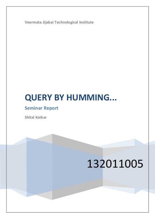Veermata Jijabai Technological Institute 132011005 QUERY BY HUMMING... Seminar Report Shital Katkar