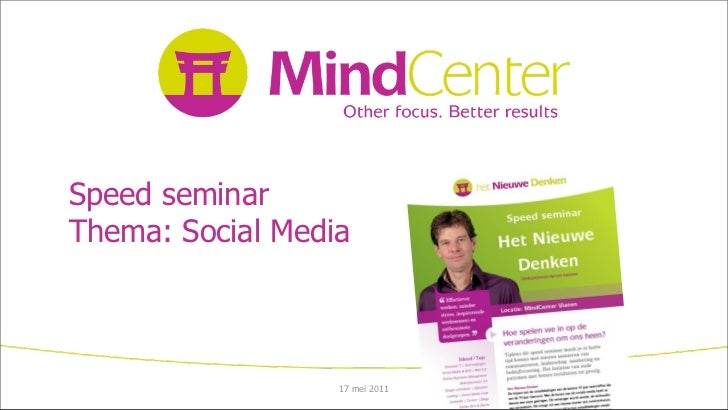 Speed seminarThema: Social Media                  17 mei 2011