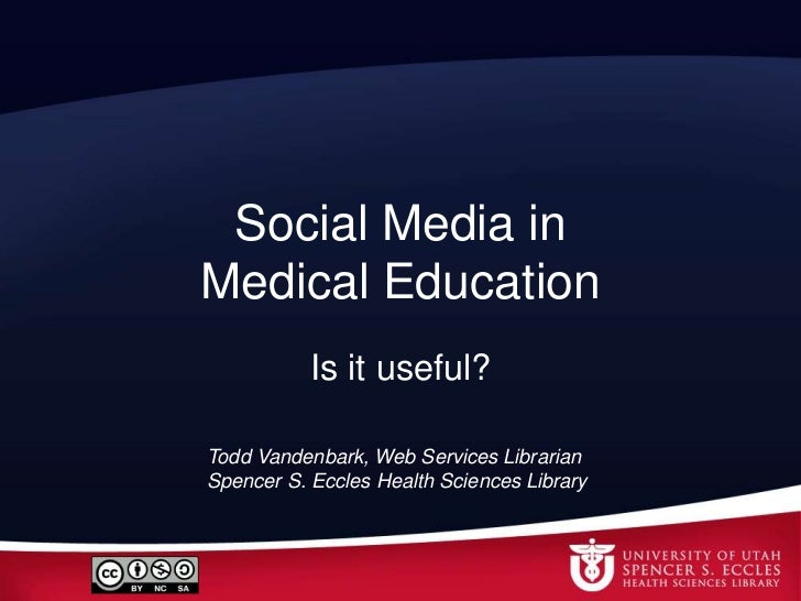 Social Media in Medical Education<br />Is it useful?<br />Todd Vandenbark, Web Services Librarian<br />Spencer S. Eccles H...
