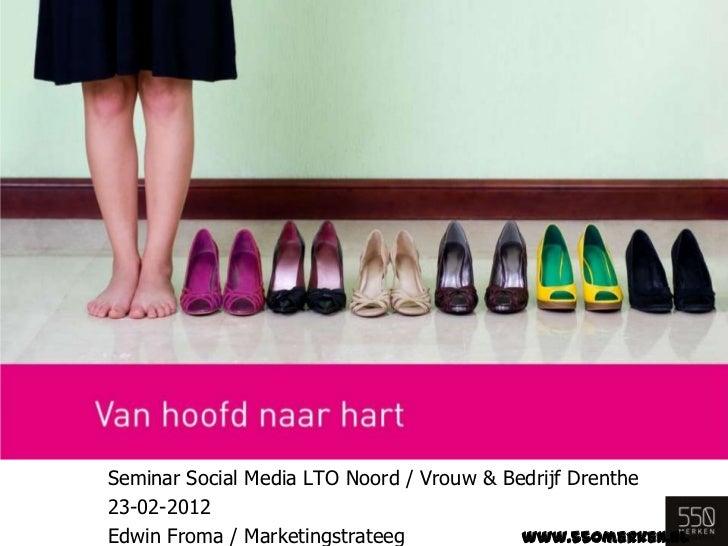 Seminar Social Media LTO Noord / Vrouw & Bedrijf Drenthe23-02-2012Edwin Froma / Marketingstrateeg            www.550merken...