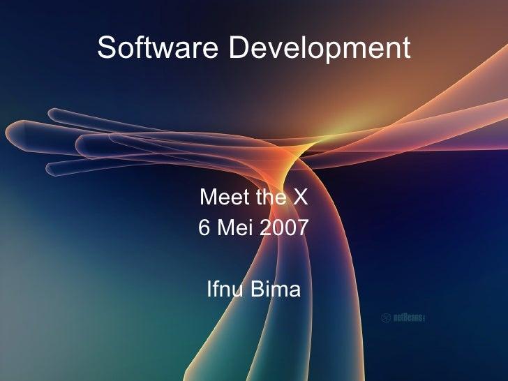 Software Development          Meet the X       6 Mei 2007        Ifnu Bima