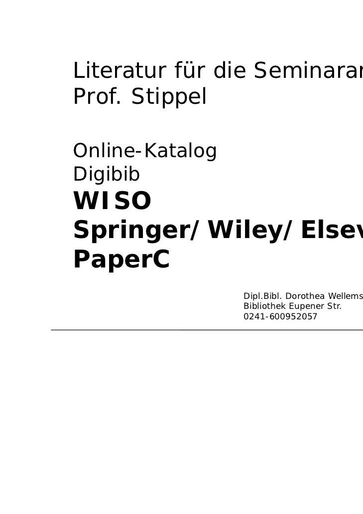 Literatur für die SeminararbeitProf. StippelOnline-KatalogDigibibWISOSpringer/Wiley/ElsevierPaperC                 Dipl.Bi...