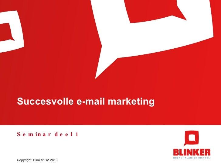 Succesvolle e-mail marketing Seminar deel 1 Copyright: Blinker BV 2010