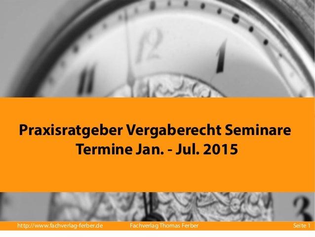 Praxisratgeber Vergaberecht Seminare  Termine Jan. - Jul. 2015  http://www.fachverlag-ferber.de Fachverlag Thomas Ferber S...