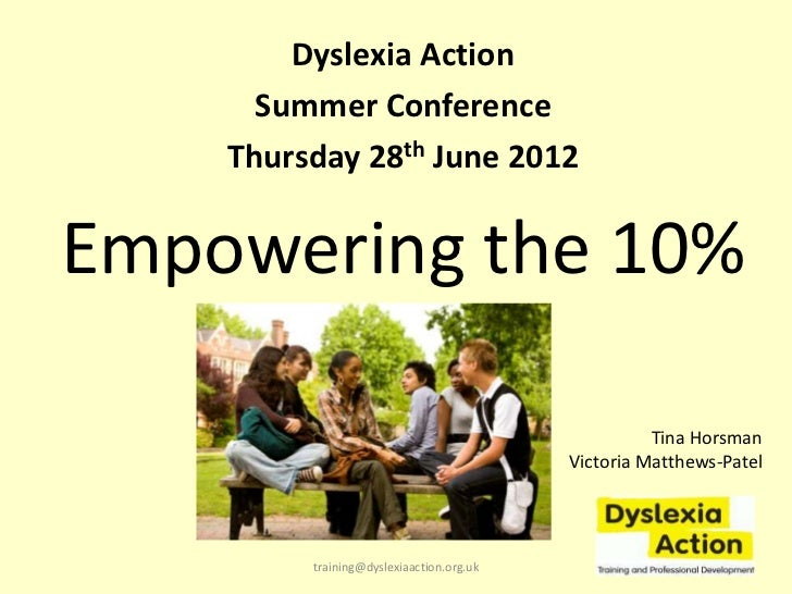 Dyslexia Action      Summer Conference    Thursday 28th June 2012Empowering the 10%                                       ...