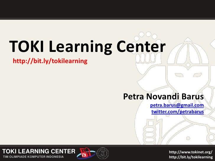 TOKI Learning Center<br />http://bit.ly/tokilearning<br />Petra Novandi Barus<br />petra.barus@gmail.com<br />twitter.com/...