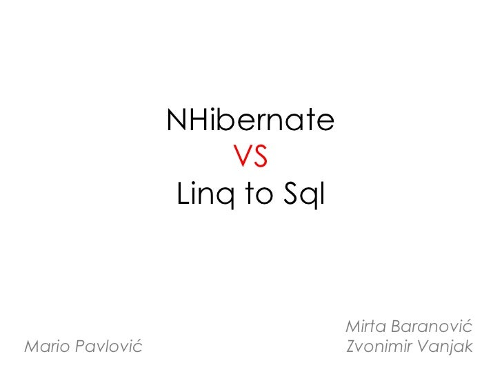 NHibernate                      VS                  Linq to Sql                                   Mirta Baranović Mario Pa...