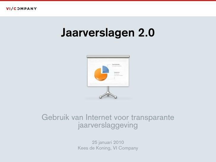 Jaarverslagen 2.0<br />Gebruik van Internet voor transparante jaarverslaggeving<br />25 januari 2010<br />Kees de Koning, ...