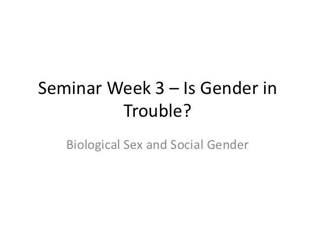 Seminar Week 3 – Is Gender in         Trouble?   Biological Sex and Social Gender