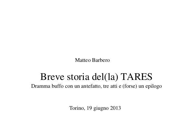 Breve storia del(la) TARESDramma buffo con un antefatto, tre atti e (forse) un epilogoMatteo BarberoTorino, 19 giugno 2013