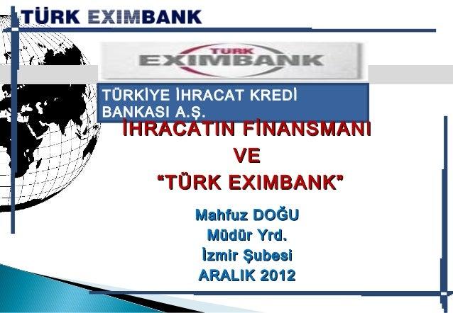 """TÜRKİYE İHRACAT KREDİBANKASI A.Ş.  İHRACATIN FİNANSMANI            VE     """" TÜRK EXIMBANK""""          Mahfuz DOĞU           ..."""