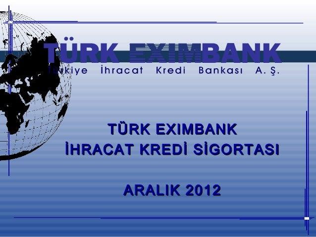TÜRK EXIMBANKİHRACAT KREDİ SİGORTASI      ARALIK 2012