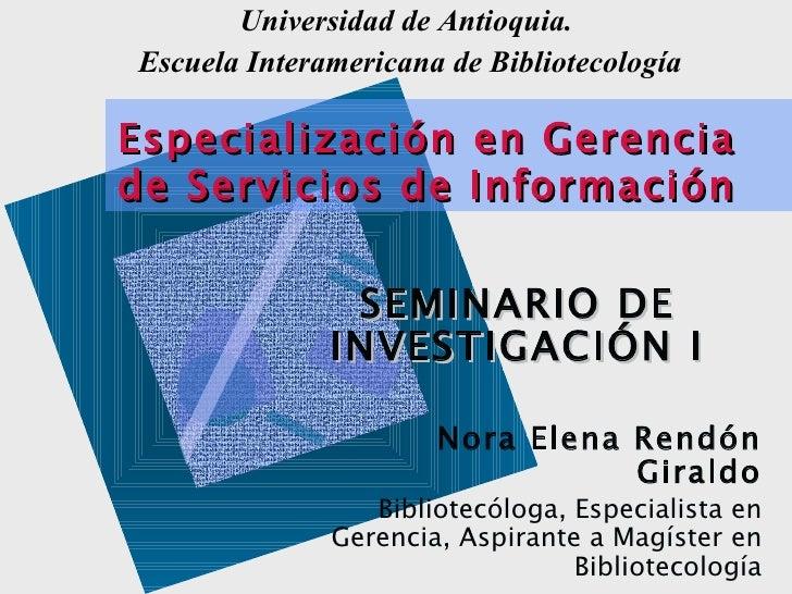 Universidad de Antioquia.Escuela Interamericana de BibliotecologíaEspecialización en Gerenciade Servicios de Información  ...