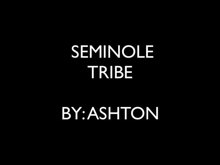 SEMINOLE   TRIBEBY: ASHTON
