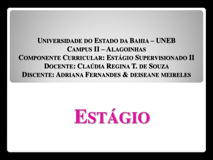 UNIVERSIDADE DO ESTADO DA BAHIA – UNEB             CAMPUS II – ALAGOINHASCOMPONENTE CURRICULAR: ESTÁGIO SUPERVISIONADO II ...