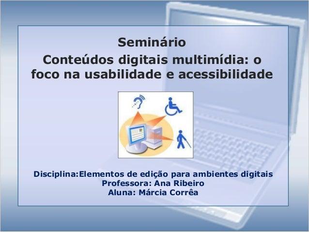 Seminário  Conteúdos digitais multimídia: ofoco na usabilidade e acessibilidadeDisciplina:Elementos de edição para ambient...