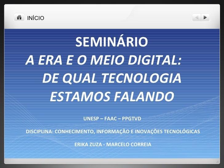 SEMINÁRIO A ERA E O MEIO DIGITAL:  DE QUAL TECNOLOGIA ESTAMOS FALANDO UNESP – FAAC – PPGTVD  DISCIPLINA: CONHECIMENTO, INF...