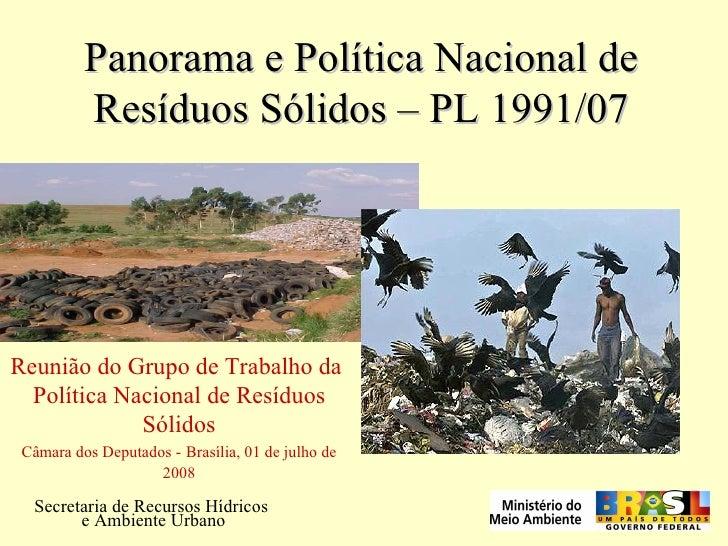 Panorama e Política Nacional de Resíduos Sólidos – PL 1991/07 Secretaria de Recursos Hídricos  e Ambiente Urbano Reunião d...