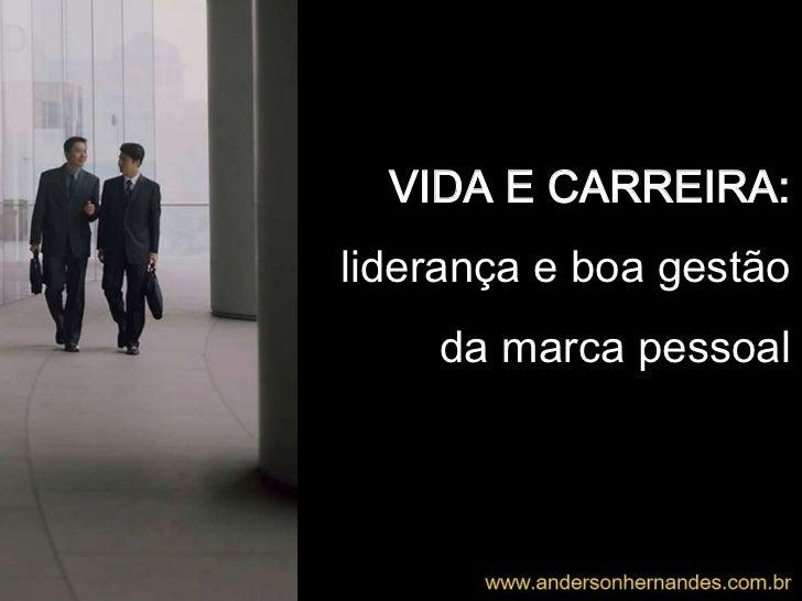 VIDA E CARREIRA:liderança e boa gestão    da marca pessoal