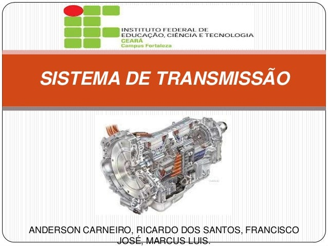 SISTEMA DE TRANSMISSÃO  ANDERSON CARNEIRO, RICARDO DOS SANTOS, FRANCISCO JOSÉ, MARCUS LUIS.