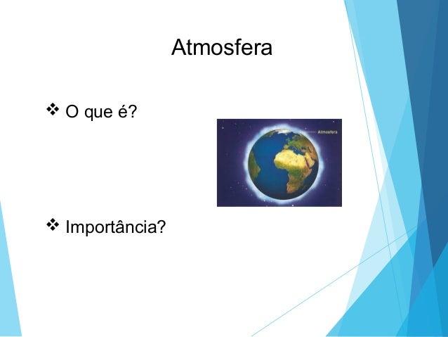 Atmosfera  O que é?  Importância?