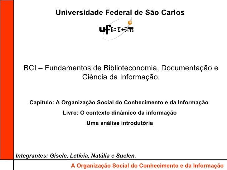 Universidade Federal de São Carlos BCI – Fundamentos de Biblioteconomia, Documentação e Ciência da Informação. Capítulo: A...