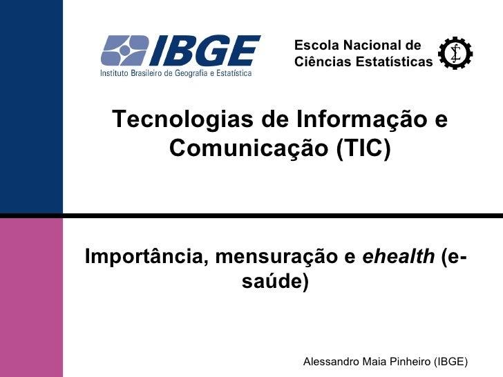 Escola Nacional de                    Ciências Estatísticas  Tecnologias de Informação e      Comunicação (TIC)Importância...