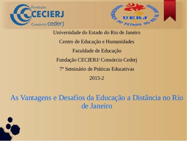 Universidade do Estado do Rio de Janeiro Centro de Educação e Humanidades Faculdade de Educação Fundação CECIERJ/ Consórci...