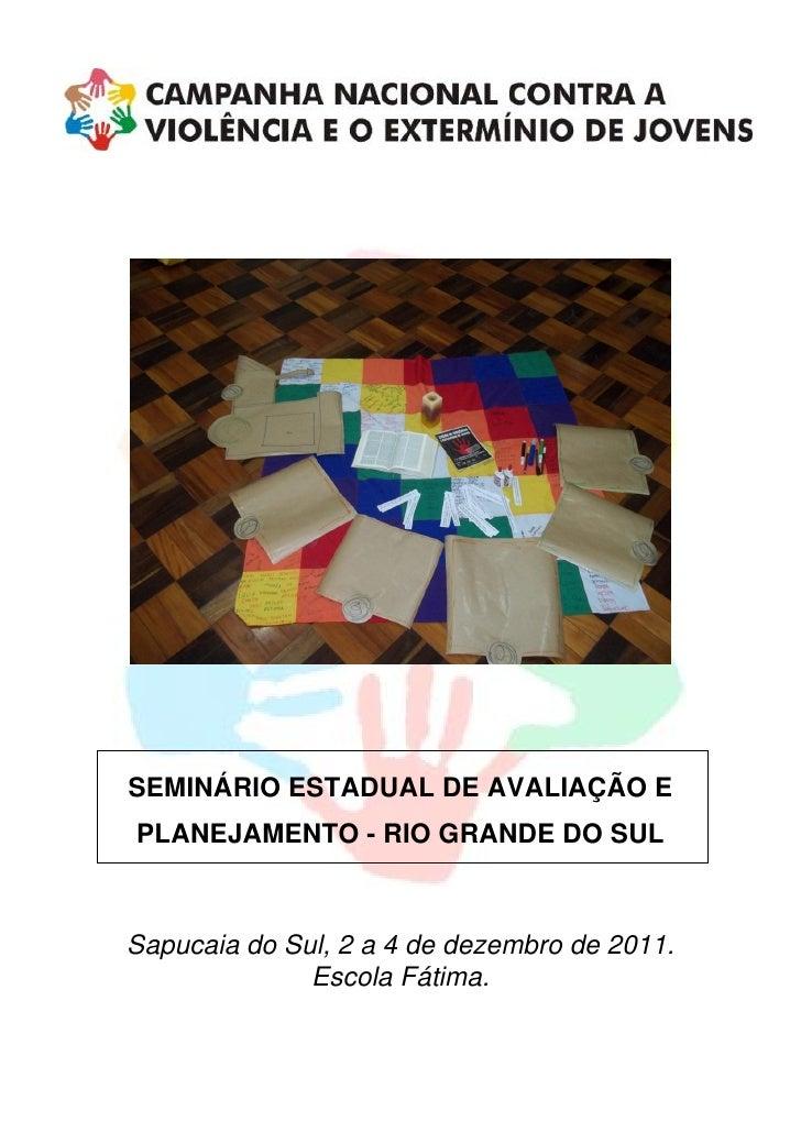 SEMINÁRIO ESTADUAL DE AVALIAÇÃO EPLANEJAMENTO - RIO GRANDE DO SULSapucaia do Sul, 2 a 4 de dezembro de 2011.              ...
