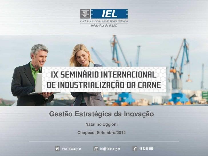 Gestão Estratégica da Inovação           Natalino Uggioni        Chapecó, Setembro/2012