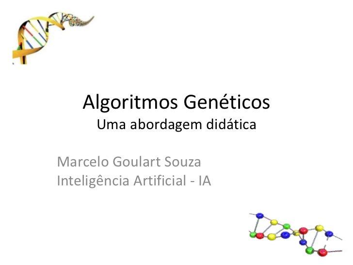 Algoritmos GenéticosUma abordagem didática<br />Marcelo Goulart SouzaInteligência Artificial - IA<br />
