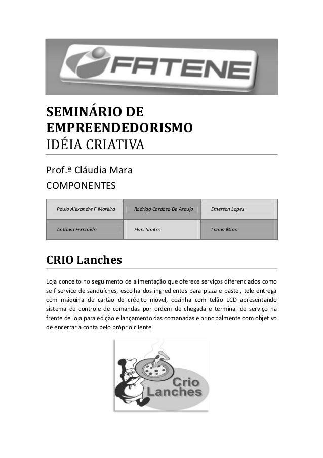 SEMINÁRIO DEEMPREENDEDORISMOIDÉIA CRIATIVAProf.ª Cláudia MaraCOMPONENTES   Paulo Alexandre F Moreira    Rodrigo Cardoso De...