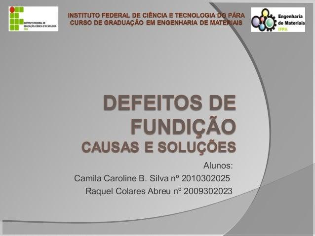 Alunos:Camila Caroline B. Silva nº 2010302025Raquel Colares Abreu nº 2009302023