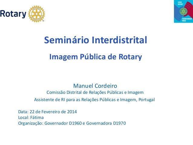 Seminário Interdistrital Imagem Pública de Rotary Manuel Cordeiro Comissão Distrital de Relações Públicas e Imagem  Assist...