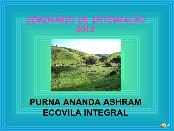 SEMINÁRIO DE INTEGRAÇÃO         2012PURNA ANANDA ASHRAM  ECOVILA INTEGRAL
