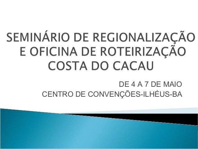 DE 4 A 7 DE MAIOCENTRO DE CONVENÇÕES-ILHÉUS-BA