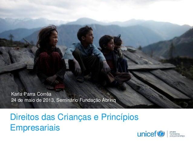 Direitos das Crianças e PrincípiosEmpresariais19 March 2013Karla Parra Corrêa24 de maio de 2013, Seminário Fundação Abrinq