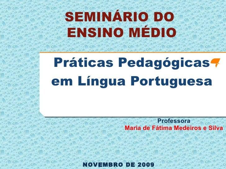 Práticas Pedagógicas em Língua Portuguesa <ul><li>Professora </li></ul><ul><li>Maria de Fátima Medeiros e Silva </li></ul>...