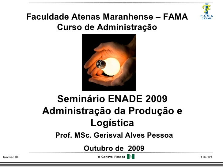 Seminário ENADE 2009 Administração da Produção e Logística Faculdade Atenas Maranhense – FAMA Curso de Administração Prof....