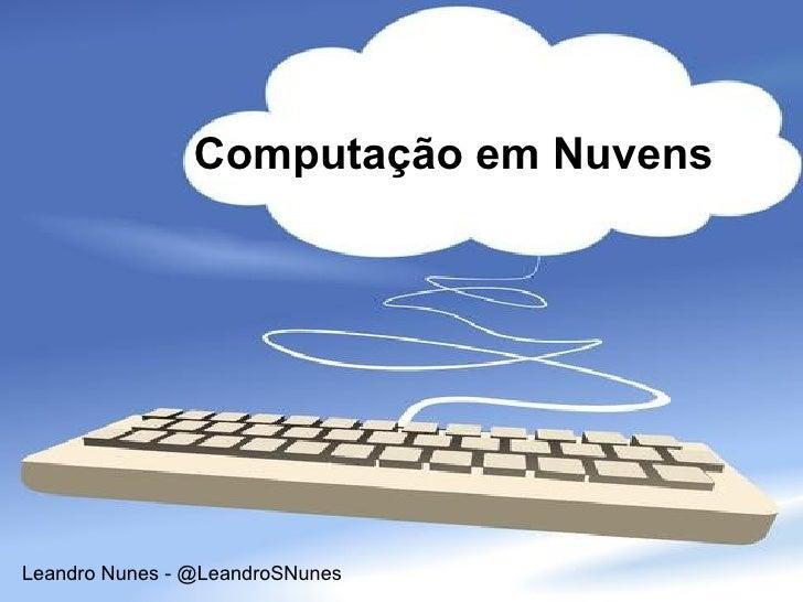 Computação em NuvensLeandro Nunes - @LeandroSNunes