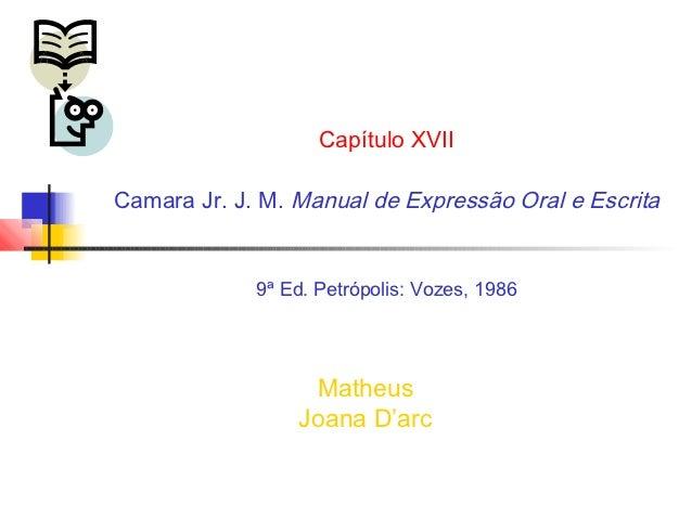 Capítulo XVIICamara Jr. J. M. Manual de Expressão Oral e Escrita             9ª Ed. Petrópolis: Vozes, 1986               ...