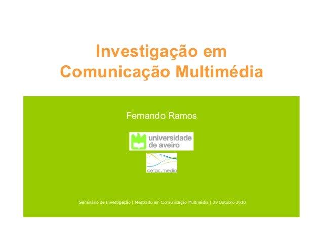 Investigação em Comunicação Multimédia Fernando Ramos Seminário de Investigação   Mestrado em Comunicação Multmédia   29 O...