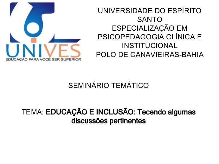 UNIVERSIDADE DO ESPÍRITO SANTO<br />ESPECIALIZAÇÃO EM PSICOPEDAGOGIA CLÍNICA E INSTITUCIONAL<br />POLO DE CANAVIEIRAS-BAHI...